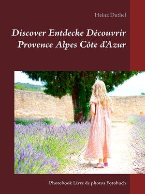 cover image of Discover Entdecke Découvrir Provence Alpes Côte d'Azur