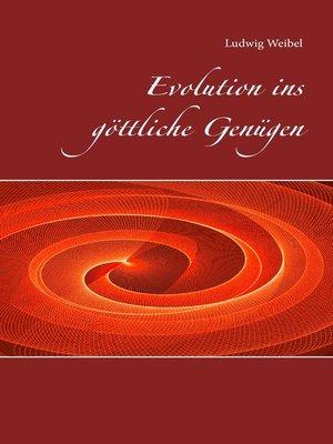 cover image of Evolution ins göttliche Genügen