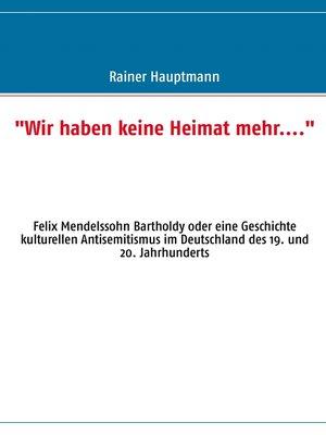 """cover image of """"Wir haben keine Heimat mehr...."""""""