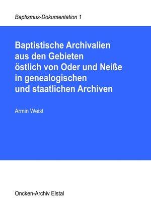 cover image of Baptistische Archivalien aus den Gebieten östlich von Oder und Neiße in genealogischen und staatlichen Archiven
