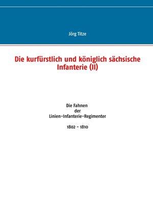 cover image of Die kurfürstlich und königlich sächsische Infanterie (II)