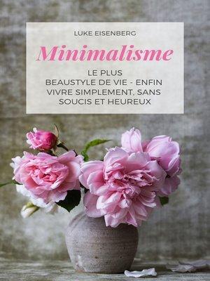 cover image of Minimalisme Le Plus Beau Style De Vie--Enfin Vivre Simplement, Sans Soucis Et Heureux
