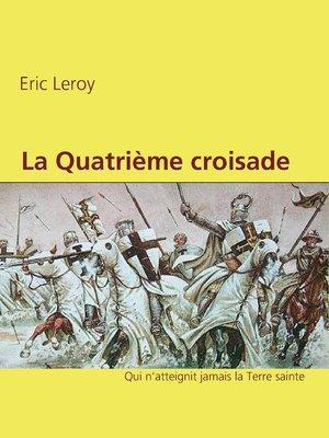 cover image of La Quatrième croisade.