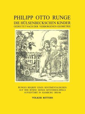 cover image of Philipp Otto Runge--Die hülsenbeckschen Kinder--Gedeutet nach der verborgenen Geometrie