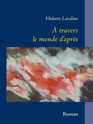 cover image of A travers le monde d'après