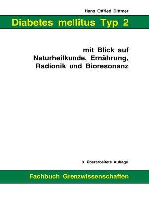 cover image of Diabetes mellitus Typ 2 mit Blick auf Naturheilkunde, Ernährung, Radionik und Bioresonanz