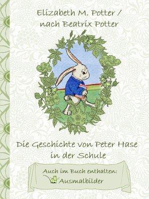 cover image of Die Geschichte von Peter Hase in der Schule (inklusive Ausmalbilder, deutsche Erstveröffentlichung! )