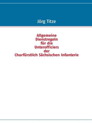 cover image of Allgemeine Dienstregeln für die Unterofficiers der Churfürstlich Sächsischen Infanterie