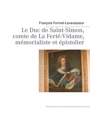 cover image of Le Duc de Saint-Simon, comte de La Ferté-Vidame, mémorialiste et épistolier