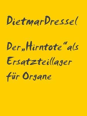"""cover image of Der """"Hirntote"""" als Ersatzteillager für Organe"""