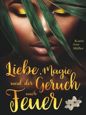 cover image of Liebe, Magie und der Geruch nach Feuer