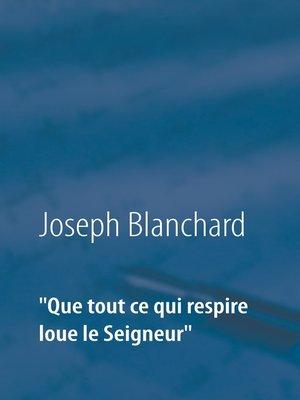 """cover image of """"Que tout ce qui respire loue le Seigneur"""""""