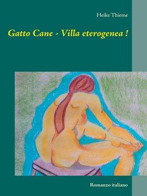 cover image of Gatto Cane--Villa eterogenea !