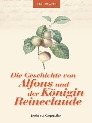 cover image of Die Geschichte von Alfons und der Königin Reineclaude
