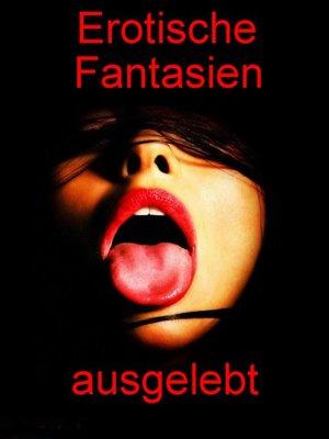 cover image of Erotische Fantasien ausgelebt