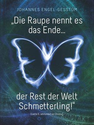 """cover image of """"Die Raupe nennt es das Ende... der Rest der Welt Schmetterling!"""""""