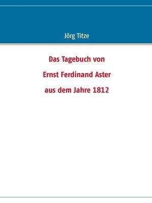 cover image of Das Tagebuch von Ernst Ferdinand Aster aus dem Jahre 1812