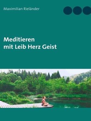 cover image of Meditieren mit Leib Herz Geist