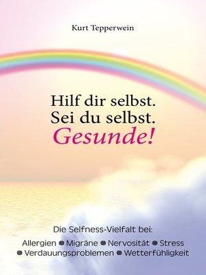 cover image of Hilf dir selbst. Sei du selbst. Gesunde!