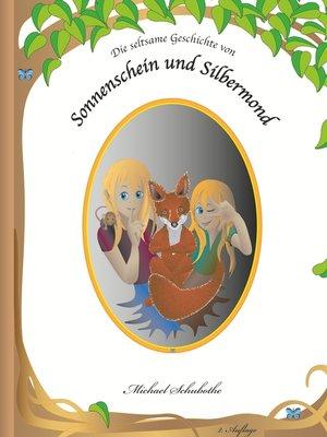 cover image of Die seltsame Geschichte von Sonnenschein und Silbermond