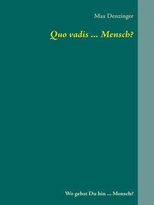 cover image of Quo vadis ... Mensch?