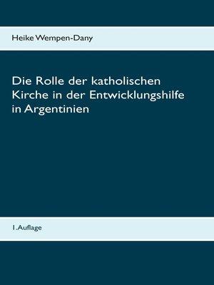 cover image of Die Rolle der katholischen Kirche in der Entwicklungshilfe in Argentinien