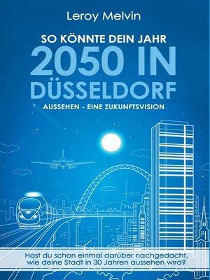 cover image of So könnte dein Jahr 2050 in Düsseldorf aussehen--Eine Zukunftsvision