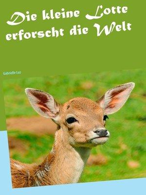 cover image of Die kleine Lotte erforscht die Welt
