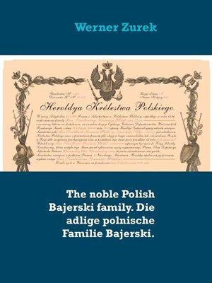 cover image of The noble Polish Bajerski family. Die adlige polnische Familie Bajerski.