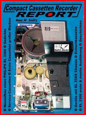 cover image of Compact Cassetten Recorder Report--Neuaufbau eines Philips EL 3302--Service Hilfen--Einlochkassette und weitere Themen