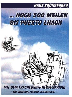 cover image of ... Noch 500 Meilen bis Puerto Limon