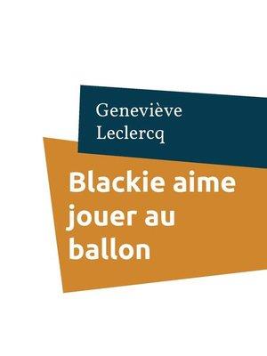 cover image of Blackie aime jouer au ballon