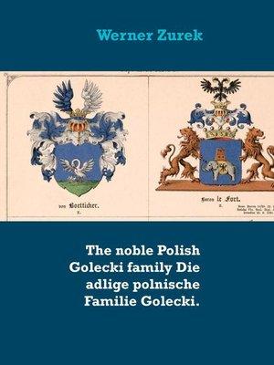 cover image of The noble Polish Golecki family Die adlige polnische Familie Golecki.