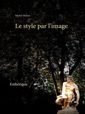 cover image of Le style par l'image