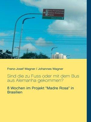 cover image of Sind die zu Fuss oder mit dem Bus aus Alemanha gekommen?