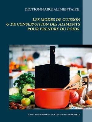 cover image of Dictionnaire alimentaire des modes de cuisson et de conservation des aliments pour la prise de poids