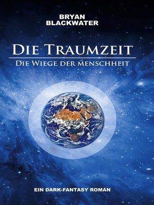 cover image of Die Traumzeit--Die Wiege der Menschheit