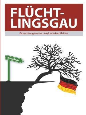 cover image of Flüchtlingsgau--Betrachtungen eines Asylunterkunftleiters