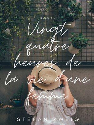 cover image of Vingt Quatre Heures de la Vie d'une Femme