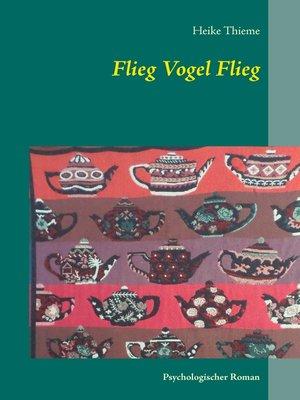 cover image of Flieg Vogel flieg