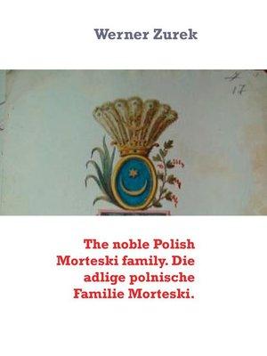 cover image of The noble Polish Morteski family. Die adlige polnische Familie Morteski.
