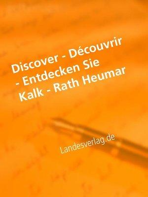 cover image of Discover--Découvrir--Entdecken Sie Kalk--Rath Heumar