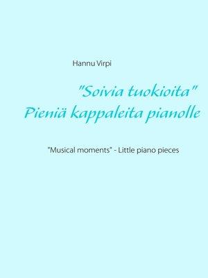 "cover image of ""Soivia tuokioita""--Pieniä kappaleita pianolle"