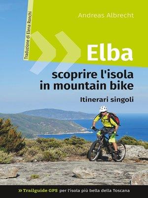 cover image of Elba--scoprire l'isola in mountain bike