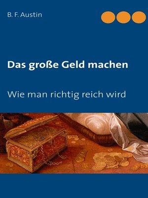 cover image of Das große Geld machen! Wie man richtig reich wird.