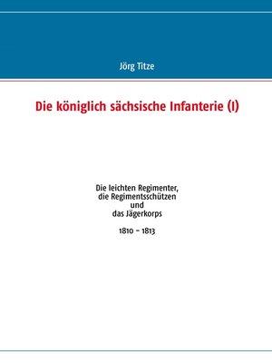 cover image of Die königlich sächsische Infanterie (I)