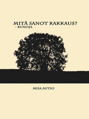 cover image of Mitä sanot rakkaus?
