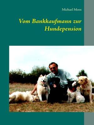 cover image of Vom Bankkaufmann zur Hundepension