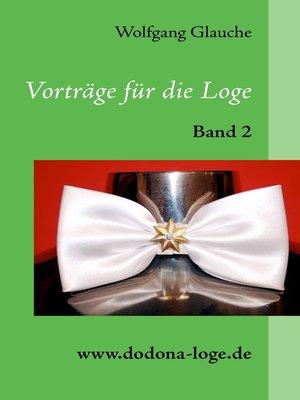 cover image of Vorträge für die Loge--Band 2
