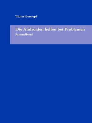 cover image of Die Androiden helfen bei Problemen--Sammelband